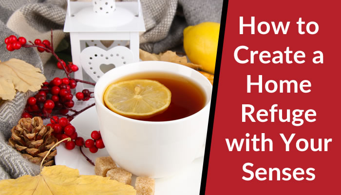How to Create a Home Refuge with Your Senses