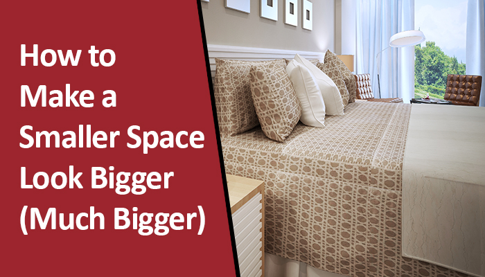 HHow to Make a Smaller Space Look Bigger (Much Bigger)