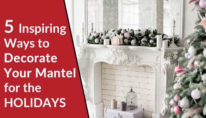 5 Inspiring Ways to Decorate Your Mantel for the Holidays