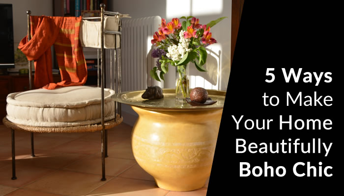 5 Ways to Make Your Home Beautifully Boho Chic