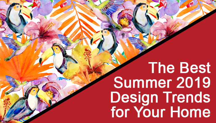 The Best Summer 2019 Design Trends for Your Home